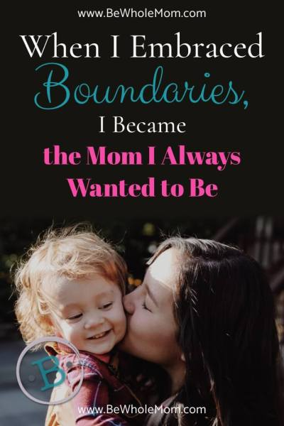 When I Embraced Boundaries, I became the Mom I Always Wanted to Be