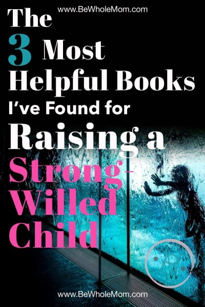 The 3 Most Helpful Books I've Found for Raising a Strong-Willed Child