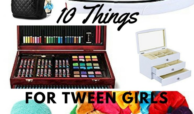10 Things to Get for Tween Girls in Your Life
