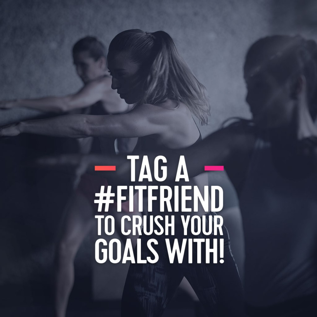 Tag a Fit Friend to Crush Your Goals With