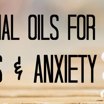 Calming Essential Oils to Fight Stress & Anxiety