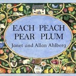 Each Peach Pear Plum and 12 other amazing baby books you've never heard of.