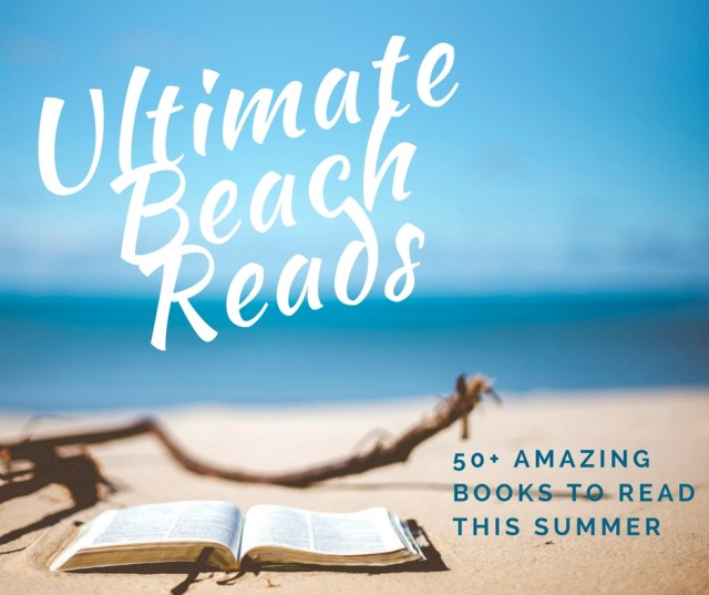 Looking for the best books to read while relaxing seaside? We have the Ultimate Beach Reads 2017 List. Pin Now, Read Later!