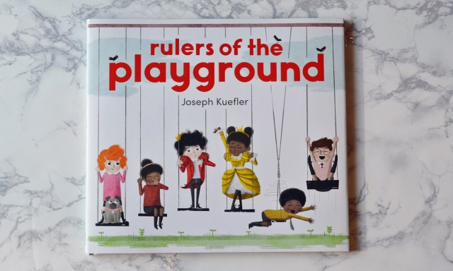 Review of Rulers of the Playground by Joseph Kuefler, my favorite picture book of 2017!