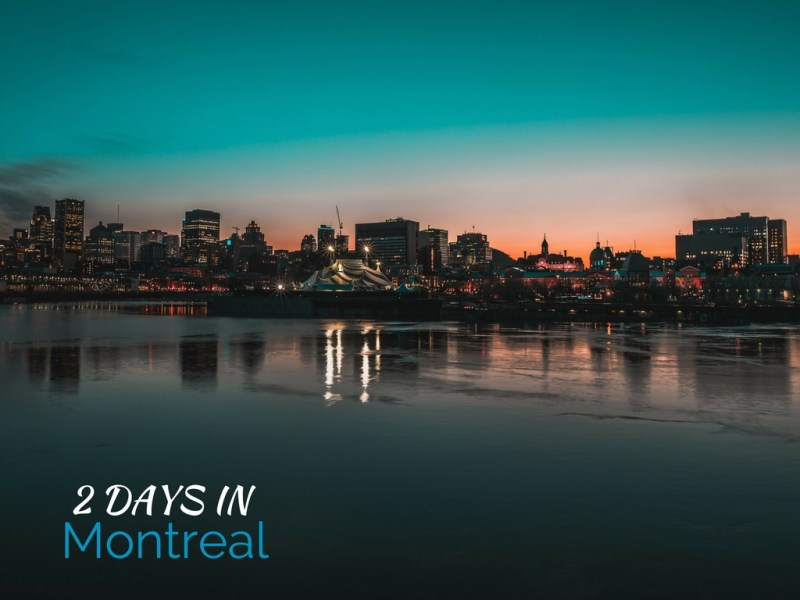 Need a quick and fun escape? Experience Montreal in  48 hours!