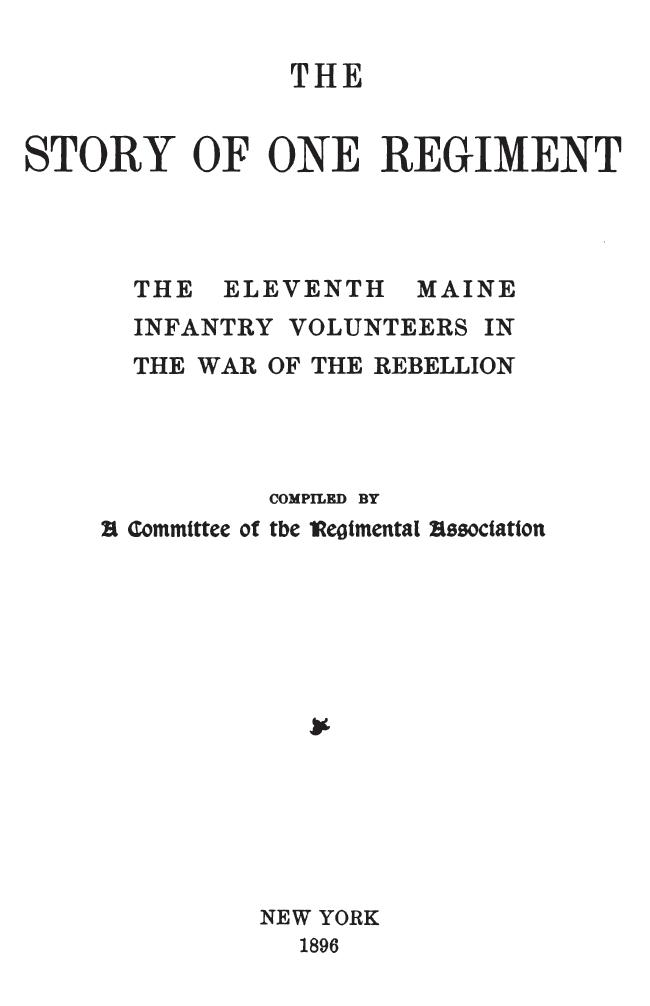 The Story of One Regiment; The Eleventh Maine Infantry Volunteers in the War of the Rebellion