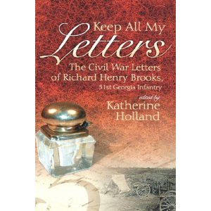 Keep All My Letters:  The Civil War Letters of Richard Henry Brooks, 51st Georgia Infantry