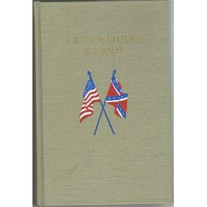 Grandfather's Journal: Company B, Sixteenth Mississippi Infantry Volunteers, Harris' Brigade, Mahone's Division, Hill's Corps, A.N.V., May 27, 1861-July 15, 1865