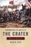 Remembering The Battle of the Crater: War as Murder (New Directions in Southern History) by Kevin M. Levin