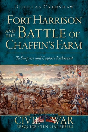 Fort Harrison and the Battle of Chaffin's Farm: To Surprise and Capture Richmond by Douglas Crenshaw