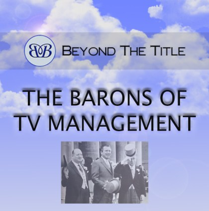 THE BARONS OF TV MANAGEMENT