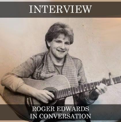 Roger Edwards – In Conversation