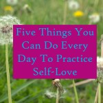Five Things You Can Do Every Day to Practice Self-Love