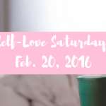 Self-Love Saturday – Feb. 20, 2016