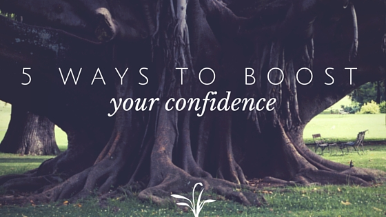Five Ways To Boost Your Confidence