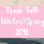 Trash Talk: Winter/Spring 2016