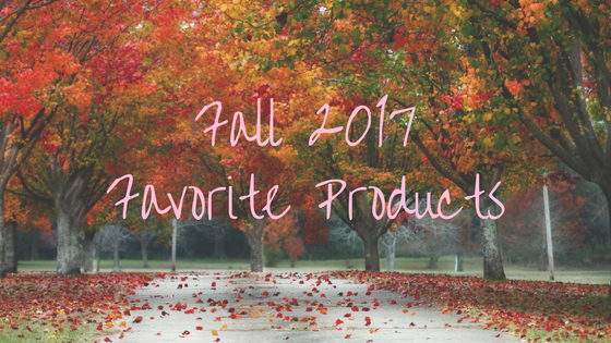 Fall 2017 Favorite Products