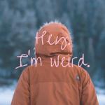 Hey. I'm Weird.