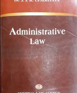 CLA's Administrative Law by Dr. J.J.R Upadhyaya 11th Edition 2019