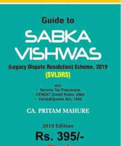 Bharat's Guide to Sabka Vishwas (Legacy Dispute Resolution) Scheme 2019 by CA. Pritam Mahure - 1st Edition 2019