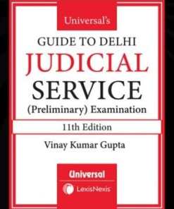 Universal's Guide to Delhi Judicial Service (Preliminary Examination) by Vinay Kumar Gupta 11th Edition July 2020