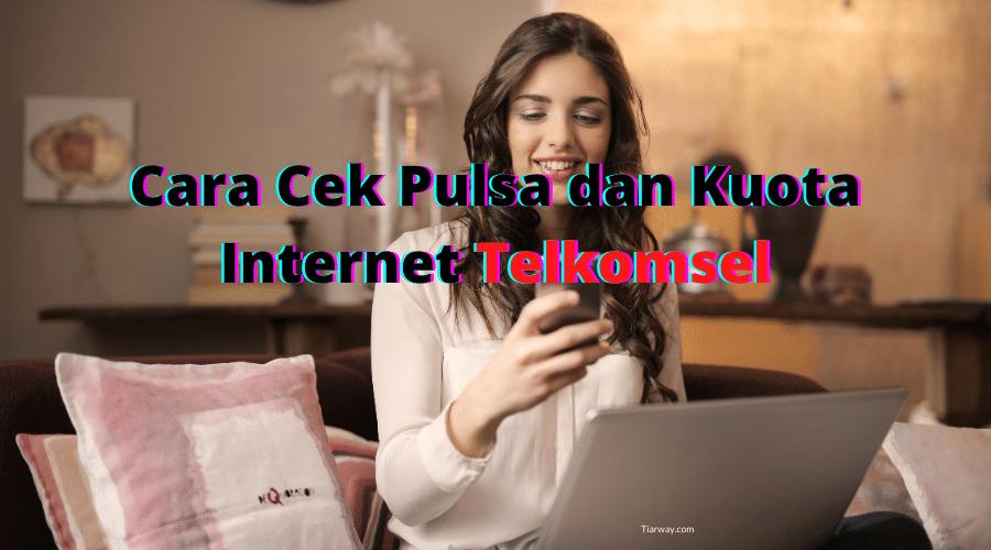 Cara Cek Pulsa dan Kuota Internet Telkomsel