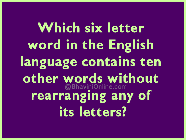Which six letter word contains ten other words bhavinionline expocarfo Choice Image