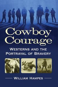 Book cover for Cowboy Courage: Westerns and the Portrayal of Bravery