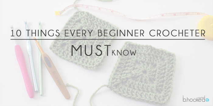 df435a3af 10 Things Every Beginner Crocheter Must Know - B.Hooked Crochet ...