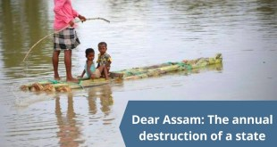 Dear Assam: The annual destruction of a State