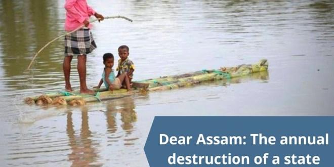 Dear Assam: The annual destruction of a State