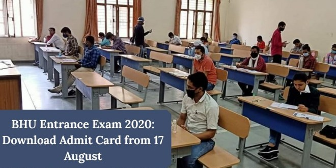 BHU Entrance 2020: Download Admit Card from 17 August