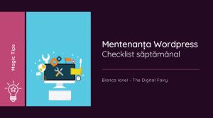 Mentenanța unui site WordPress – checklist săptămânal