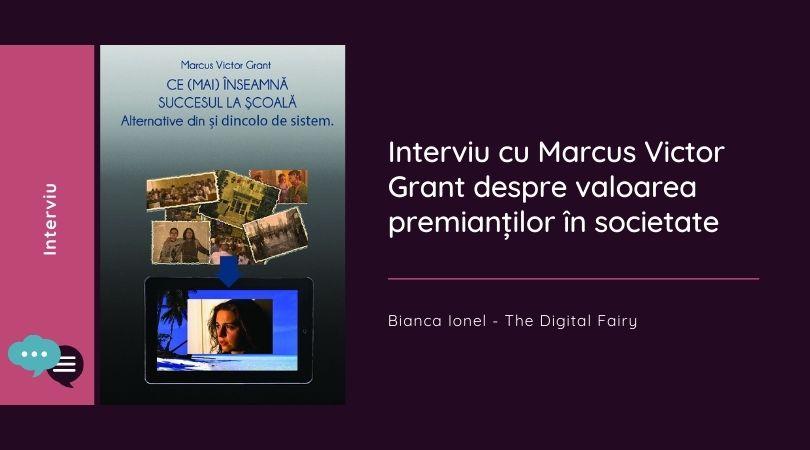 Interviu cu Marcus Victor Grant despre valoarea premianților în societate august 2021