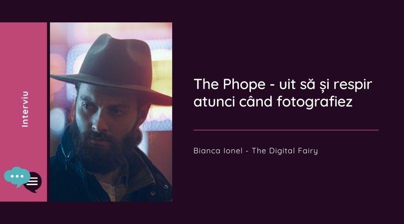 The Phope - uit să și respir atunci când fotografiez interviu fotograf iasi octombrie 2021