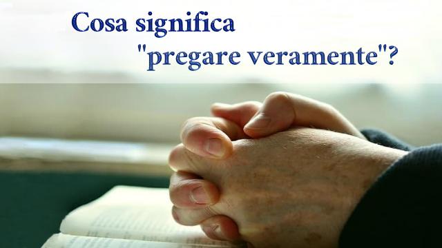 pregare veramente