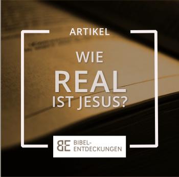 Wie real ist Jesus?