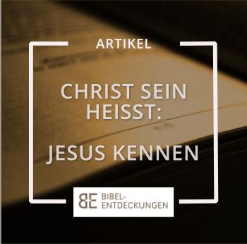 Christ sein heißt: Jesus kennen