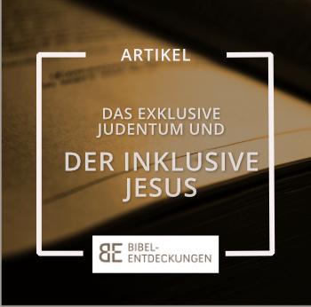 Das exklusive Judentum und der inklusive Jesus