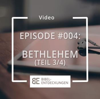 Episode #004: Bethlehem (Teil 3/4)