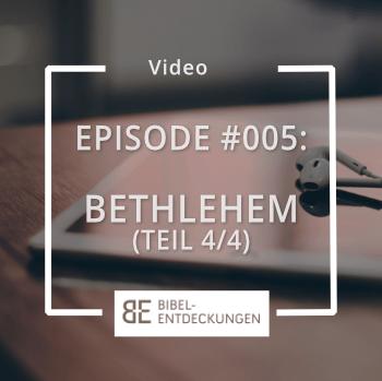 Episode #005: Bethlehem (Teil 4/4)