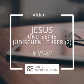 Jesus und seine jüdischen Lehrer: Fortsetzung (Jesus der Jude: Teil 2.2)