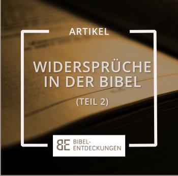 Widersprüche in der Bibel (Teil 2)