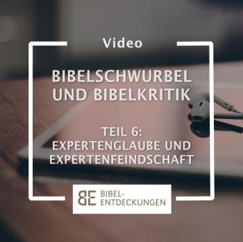 Bibelschwurbel und Bibelkritik. Teil 6: Expertenglaube und Expertenfeindlichkeit