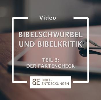 Bibelschwurbel und Bibelkritik. Teil 3: Der Faktencheck