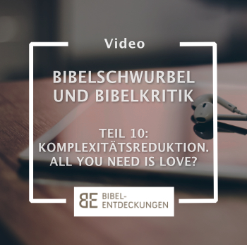 Bibelschwurbel und Bibelkritik. Folge 10: Komplexitätsreduktion. All you need is love?