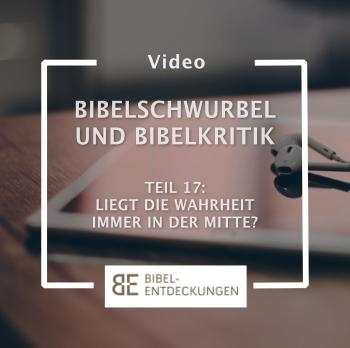 Bibelschwurbel und Bibelkritik. Folge 17: Liegt die Wahrheit immer in der Mitte?