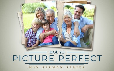 Sermon Series | Not So Picture Perfect