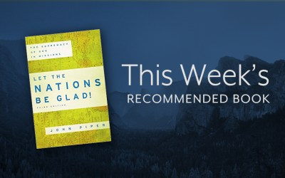Let the Nations Be Glad: The Supremacy of God in Missions