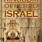 The Kingdom Offered Israel - Wayne Schoonover
